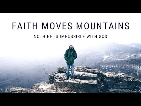 FAITH MOVES MOUNTAINS | Nothing Is Impossible With God - Inspirational & Motivational Video
